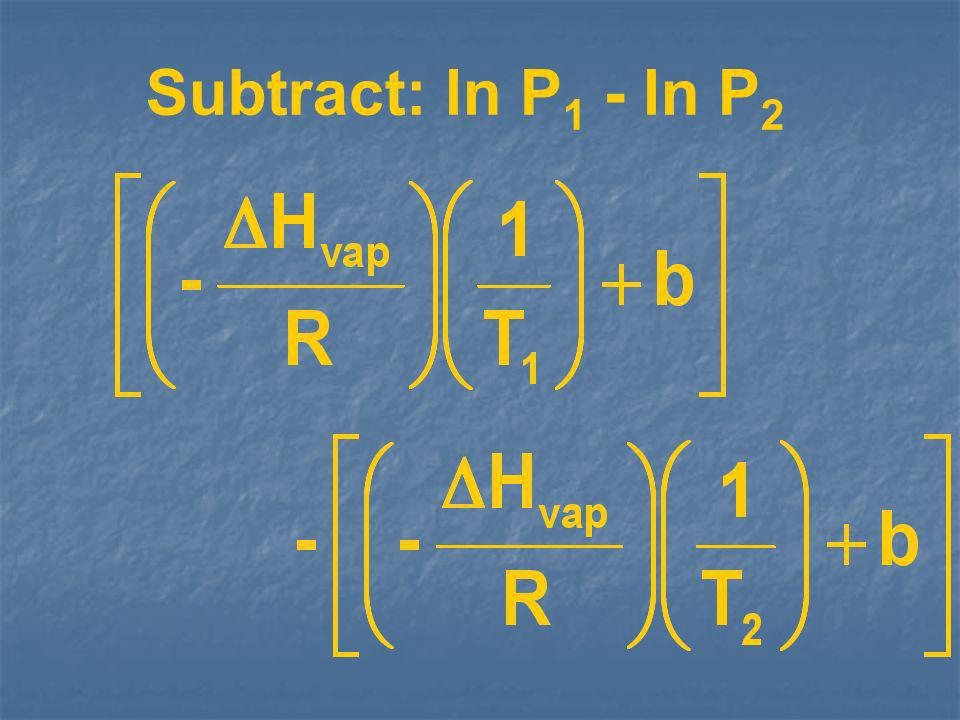 Subtract: ln P 1 - ln P 2