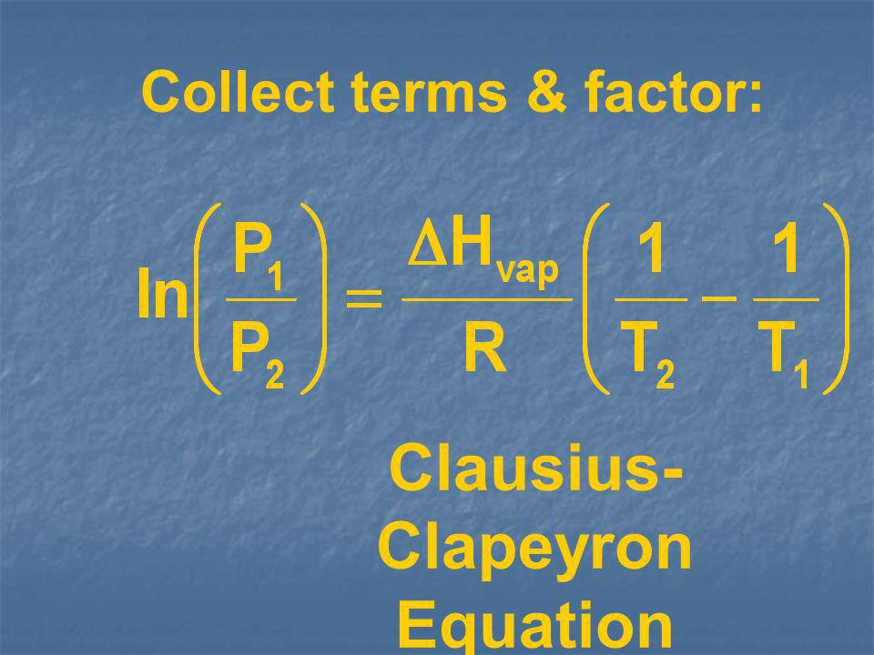 Collect terms & factor: Clausius- Clapeyron Equation