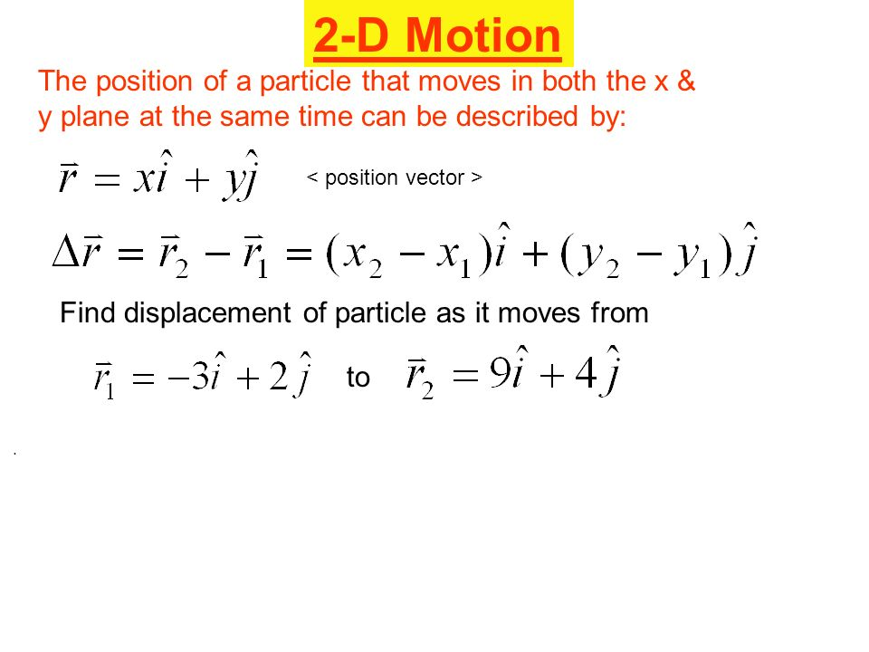 Find displacement of particle as it moves from to. The position of a particle that moves in both the x & y plane at the same time can be described by: