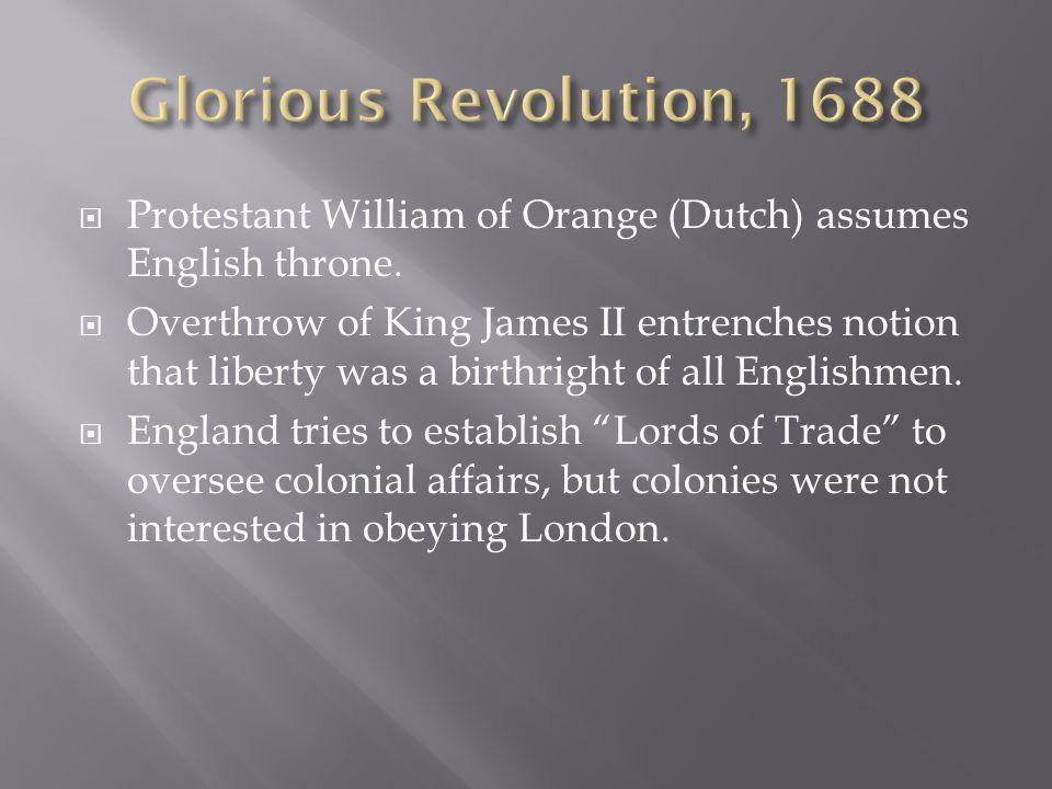 Protestant William of Orange (Dutch) assumes English throne.