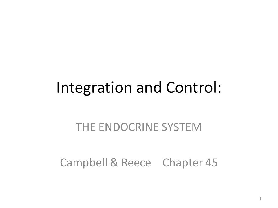 Integration and Control: THE ENDOCRINE SYSTEM Campbell & Reece Chapter 45 1