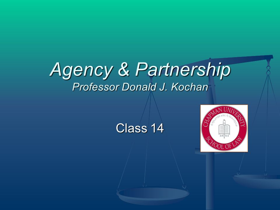 Agency & Partnership Professor Donald J. Kochan Class 14