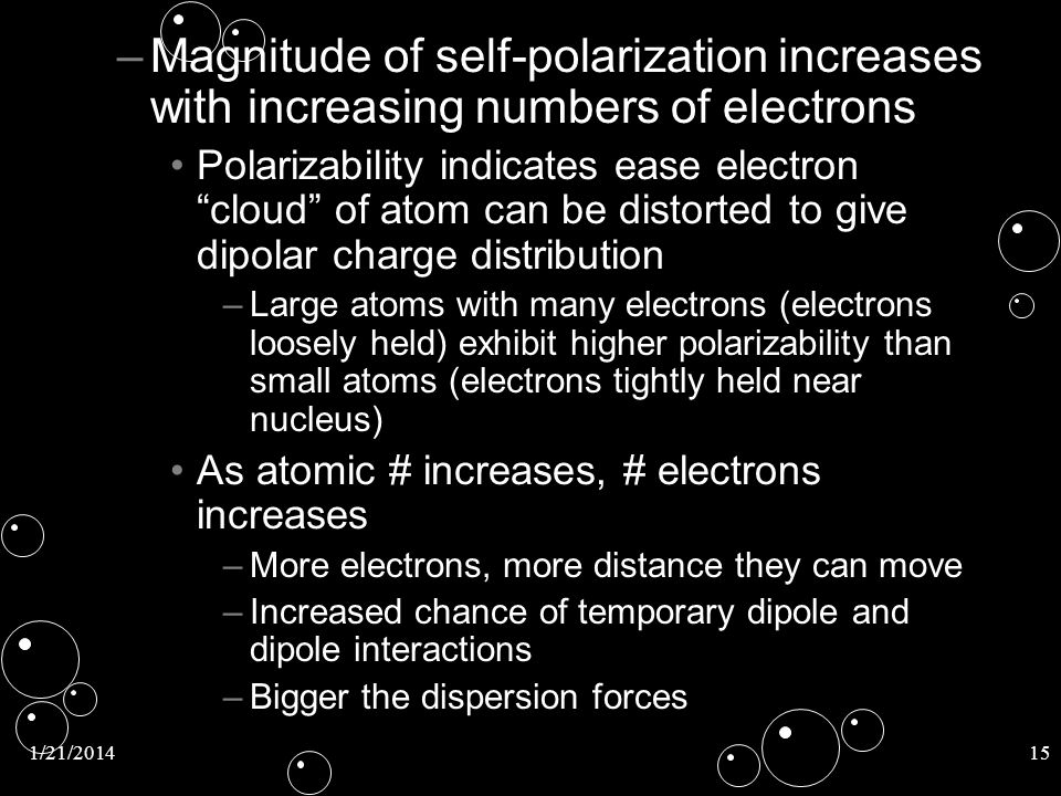 1/21/201415 – –Magnitude of self-polarization increases with increasing numbers of electrons Polarizability indicates ease electron cloud of atom can