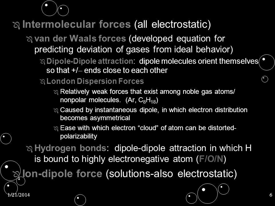 1/21/20146 Ô Intermolecular forces Ô Intermolecular forces (all electrostatic) Ô van der Waals forces Ô van der Waals forces (developed equation for p