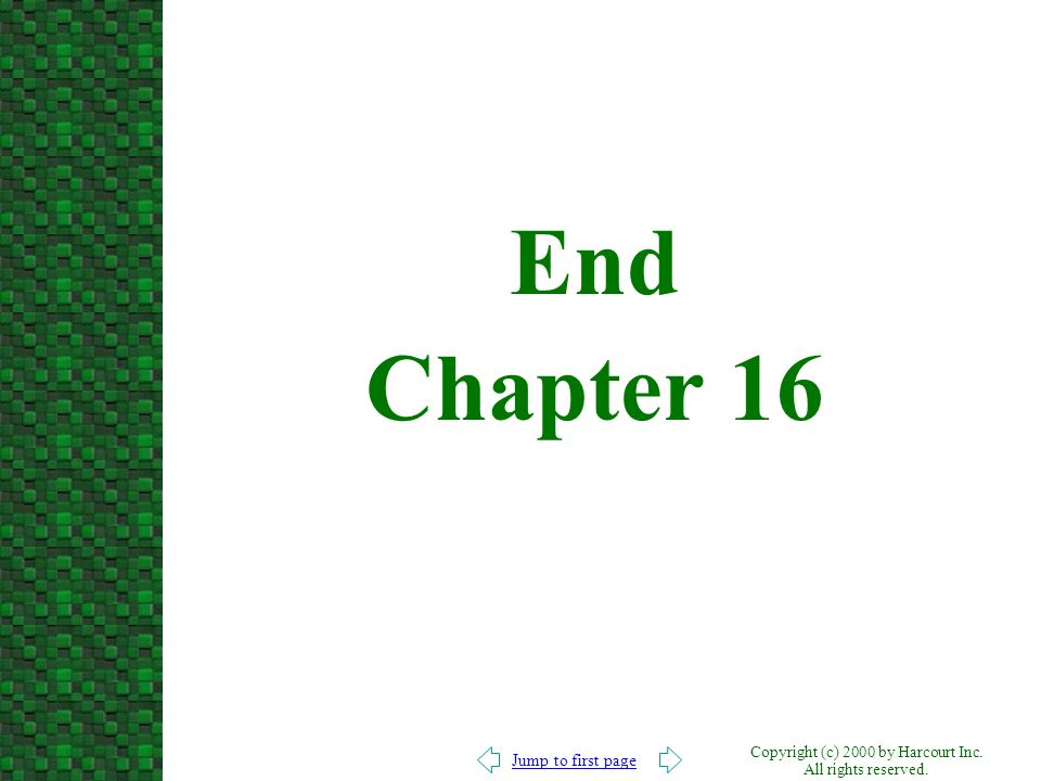 Jump to first page Copyright (c) 2000 by Harcourt Inc. All rights reserved. End Chapter 16