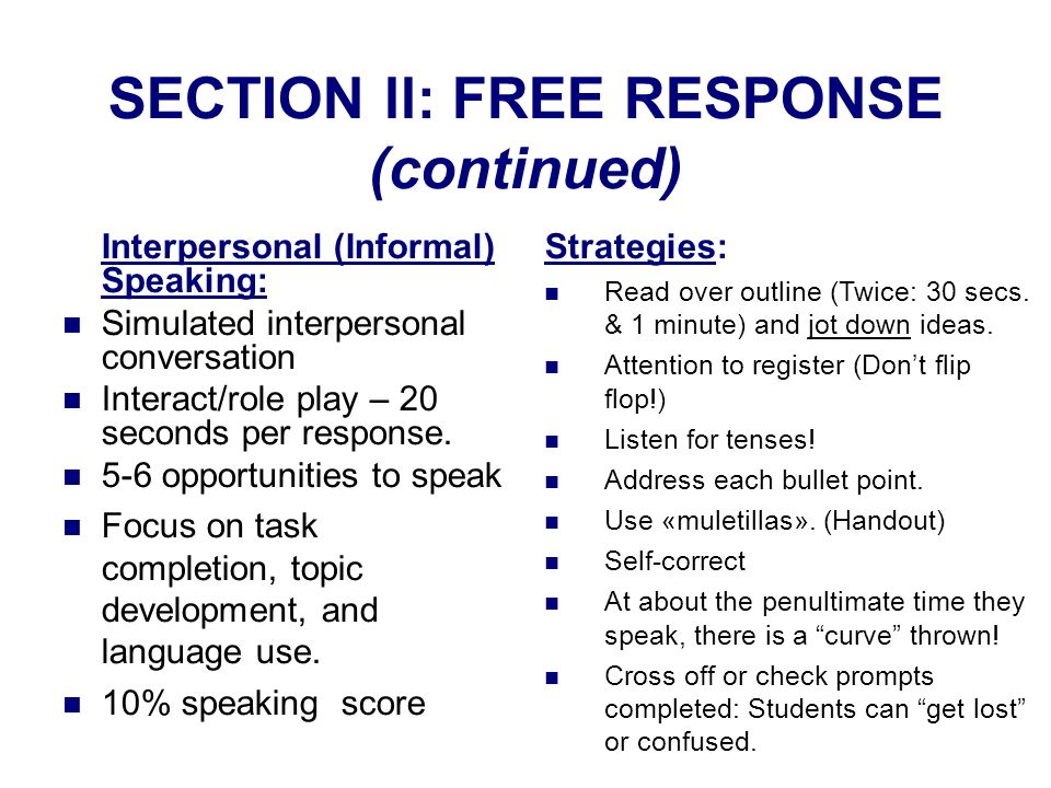 SECTION ll: FREE RESPONSE (continued) Interpersonal (Informal) Speaking: Simulated interpersonal conversation Interact/role play – 20 seconds per response.