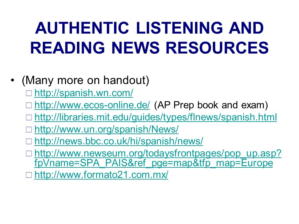 AUTHENTIC LISTENING AND READING NEWS RESOURCES (Many more on handout)     (AP Prep book and exam)