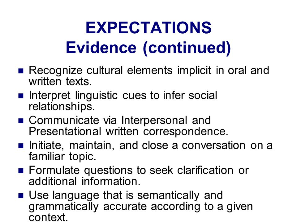 EXPECTATIONS Evidence (continued) Recognize cultural elements implicit in oral and written texts.