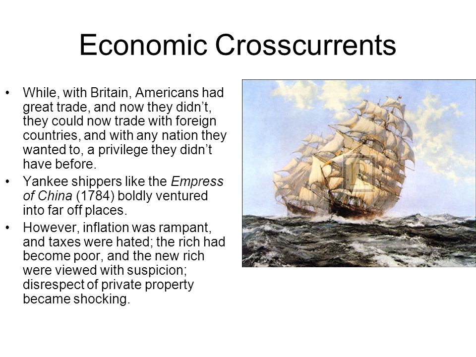 Economic Crosscurrents While, with Britain, Americans had great trade, and now they didnt, they could now trade with foreign countries, and with any n