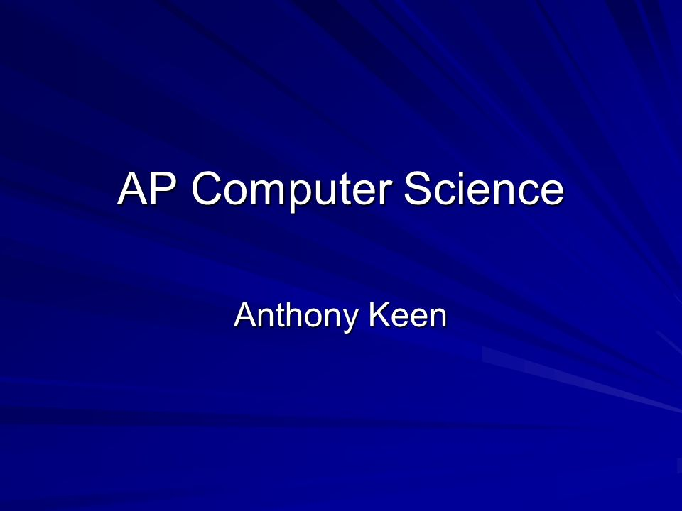 AP Computer Science Anthony Keen