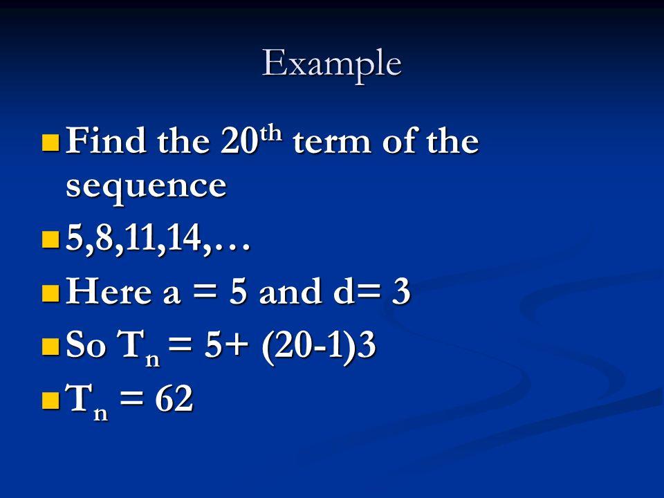 Algebraically T 1 1 st term T 2 2 nd term T 3 3 rd term T 4 4 th term T n nth term aa+ da+2da+3d? So for any term, n T n = a +(n-1) d