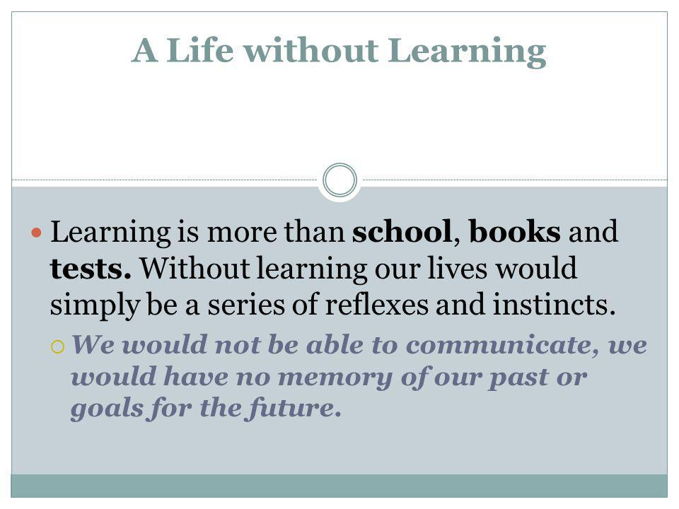 Learning Learning is a lasting change in behavior or mental process as the result of an experience.