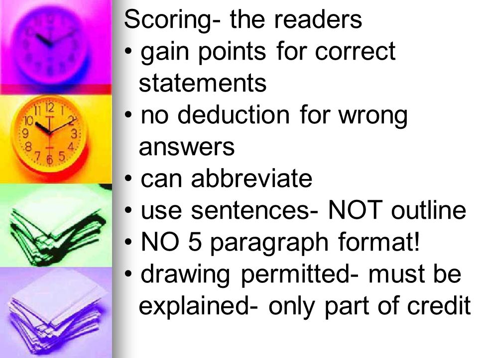 Scoring- the readers gain points for correct statements no deduction for wrong answers can abbreviate use sentences- NOT outline NO 5 paragraph format