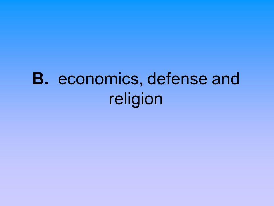 B. economics, defense and religion