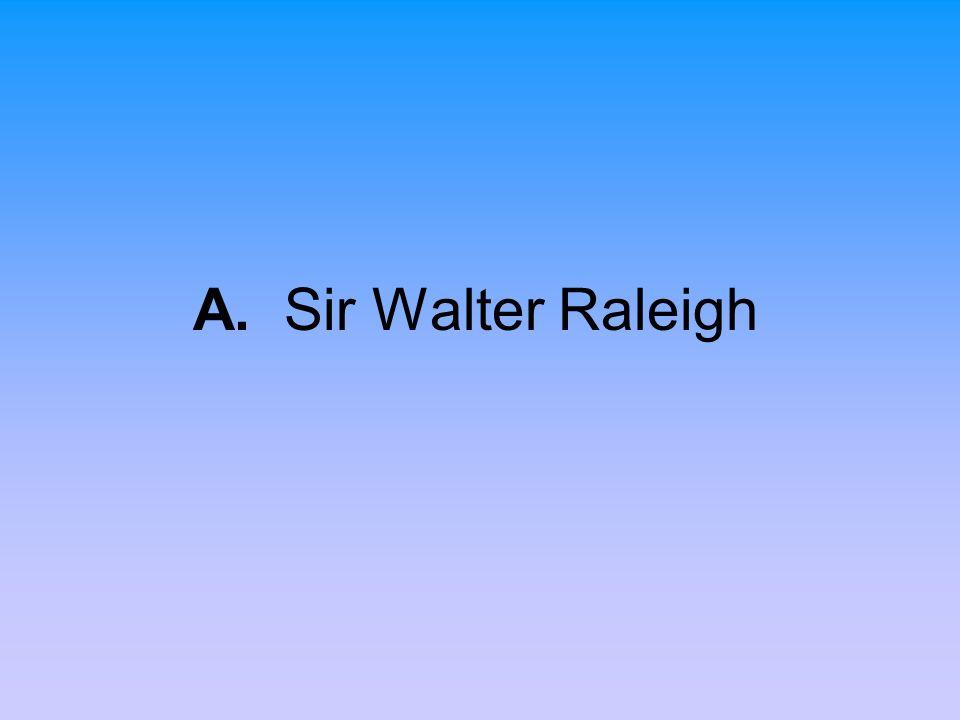 A. Sir Walter Raleigh