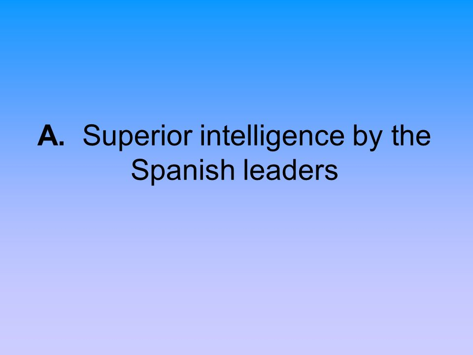 A. Superior intelligence by the Spanish leaders