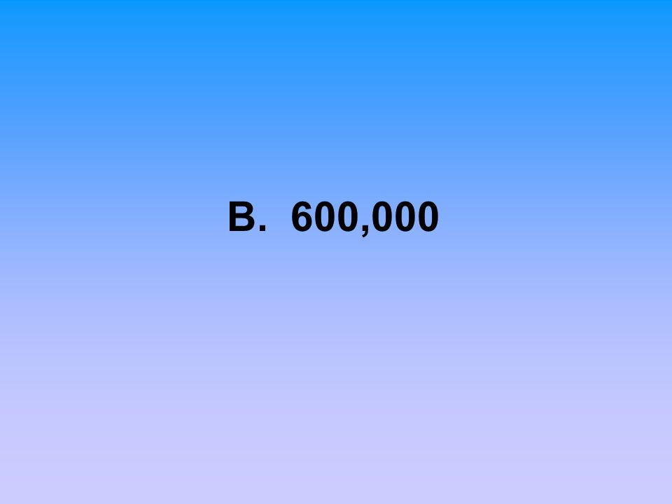 B. 600,000