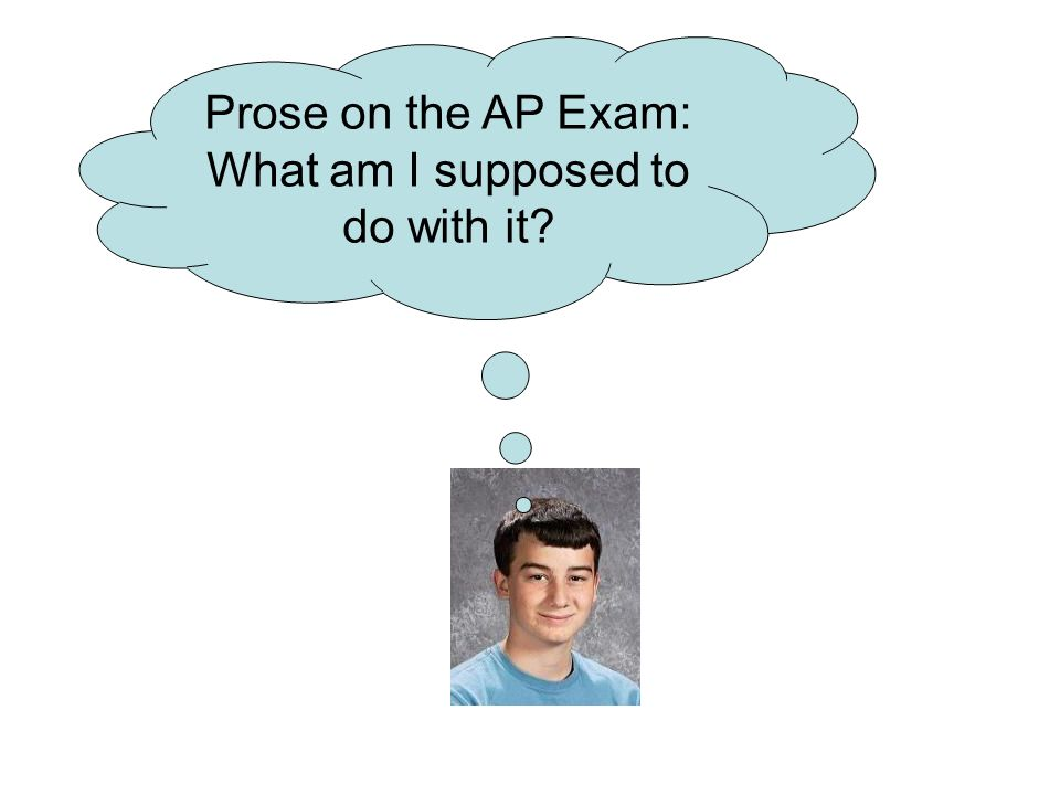 Prose on the AP Exam: What am I supposed to do with it