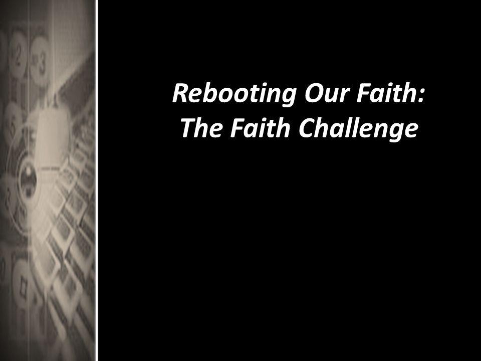 Rebooting Our Faith: The Faith Challenge