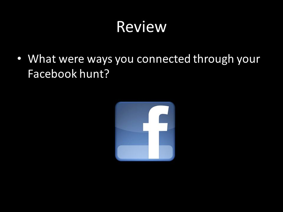 Review What were ways you connected through your Facebook hunt?