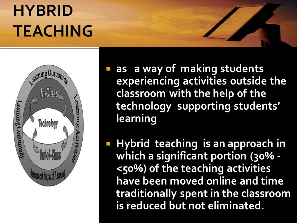 Technological Advancement and Hybrid Teaching HYBRID TEACHING is a form of instruction which combines face-to-face and online teaching approaches (als