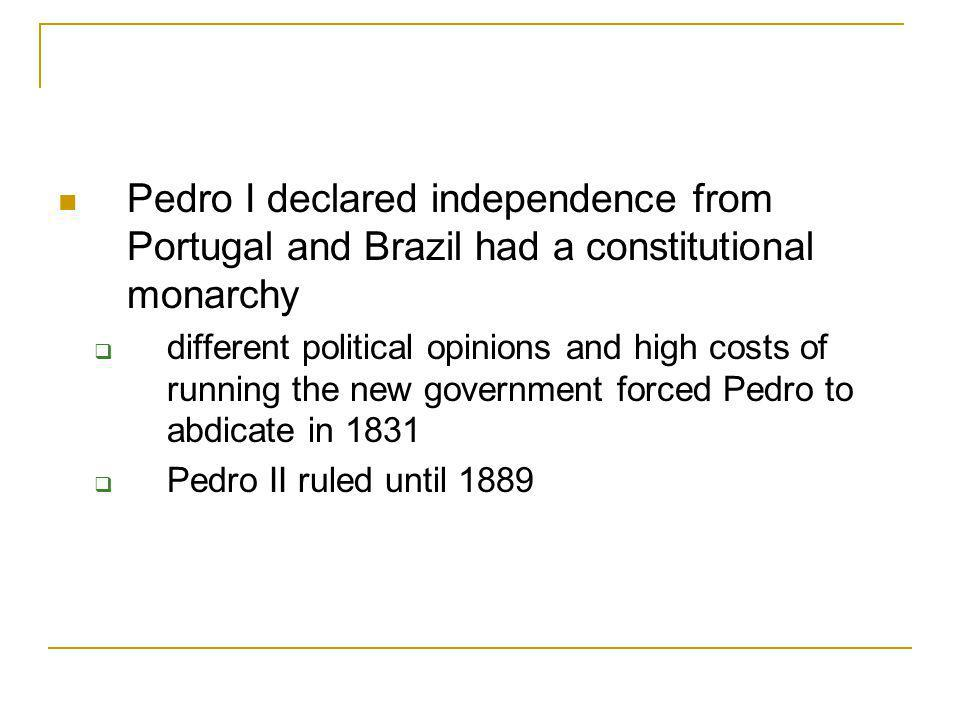 Brazil, to 1831 1808, Portuguese royal family moved to Brazil stimulated economy gave more power to colonial elite 1821, King John VI returned to Portugal, left his son Pedro in Brazil People surrounded by revolutions for independence questioned their own colonial status