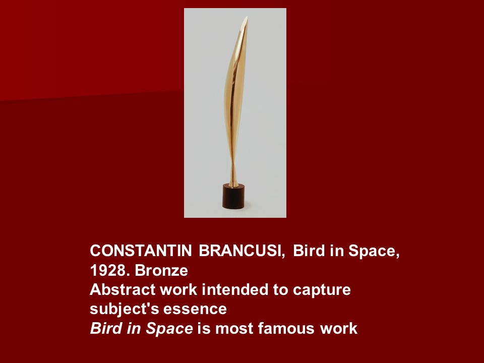 CONSTANTIN BRANCUSI, Bird in Space, 1928. Bronze Abstract work intended to capture subject's essence Bird in Space is most famous work