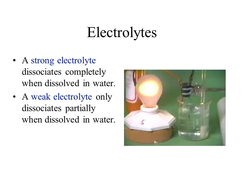 Electrolytes A strong electrolyte dissociates completely when dissolved in water. A weak electrolyte only dissociates partially when dissolved in wate
