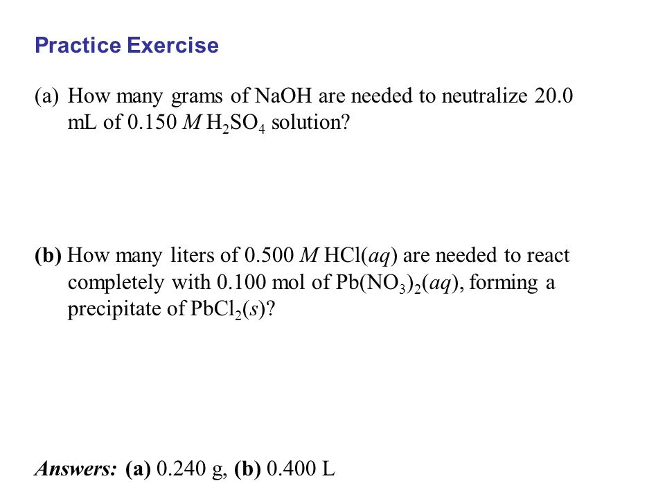 (a)How many grams of NaOH are needed to neutralize 20.0 mL of 0.150 M H 2 SO 4 solution? (b) How many liters of 0.500 M HCl(aq) are needed to react co