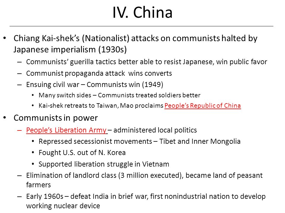 IV. China Chiang Kai-sheks (Nationalist) attacks on communists halted by Japanese imperialism (1930s) – Communists guerilla tactics better able to res