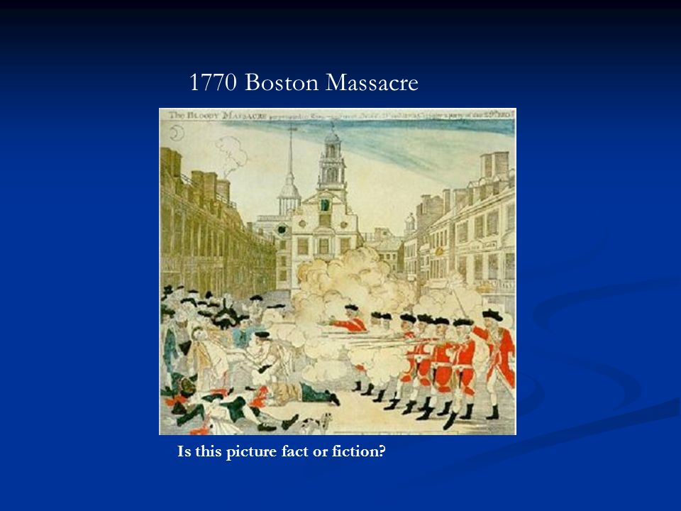 1770 Boston Massacre Is this picture fact or fiction