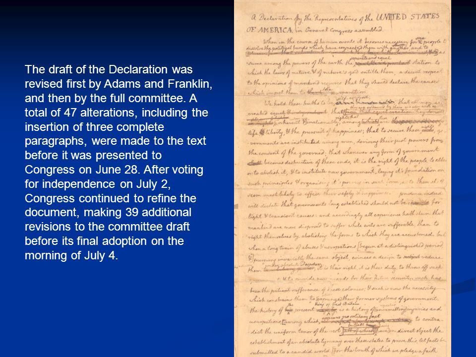 The draft of the Declaration was revised first by Adams and Franklin, and then by the full committee.