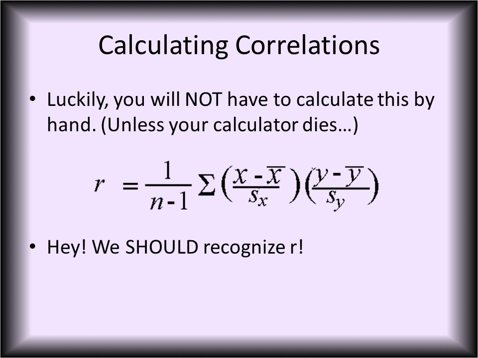 Calculating Correlations Luckily, you will NOT have to calculate this by hand.