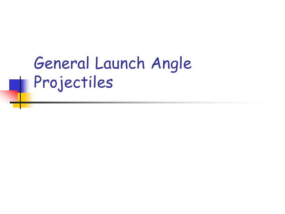 General Launch Angle Projectiles