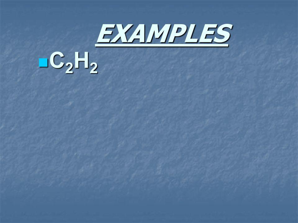 EXAMPLES C 2 H 2 C 2 H 2