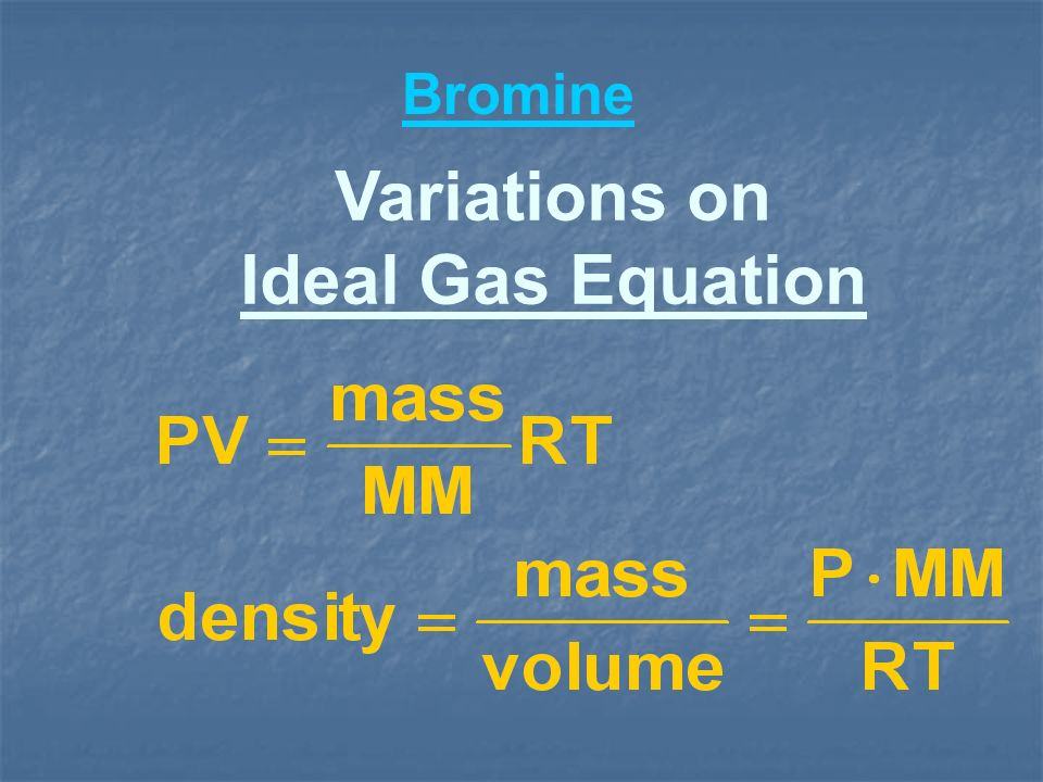 Variations on Ideal Gas Equation Bromine