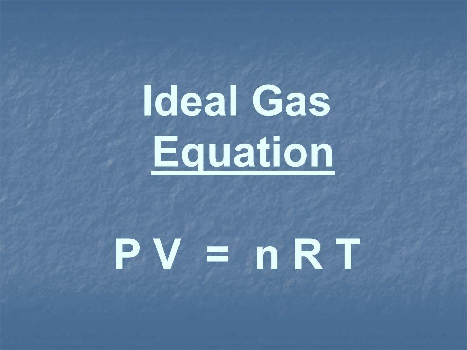 Ideal Gas Equation P V = n R T