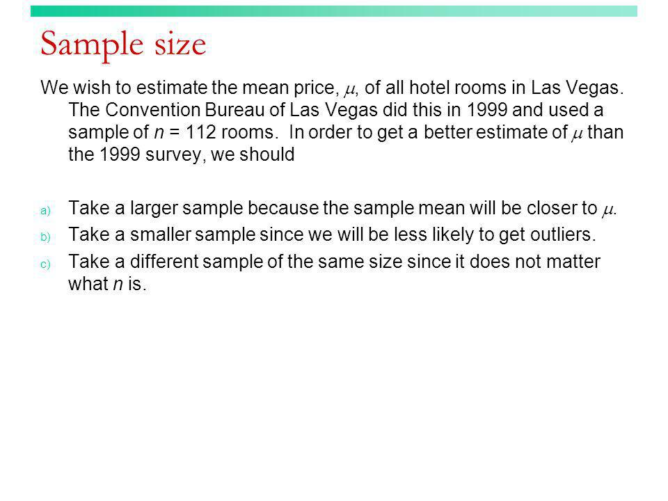 Sample size We wish to estimate the mean price,, of all hotel rooms in Las Vegas. The Convention Bureau of Las Vegas did this in 1999 and used a sampl