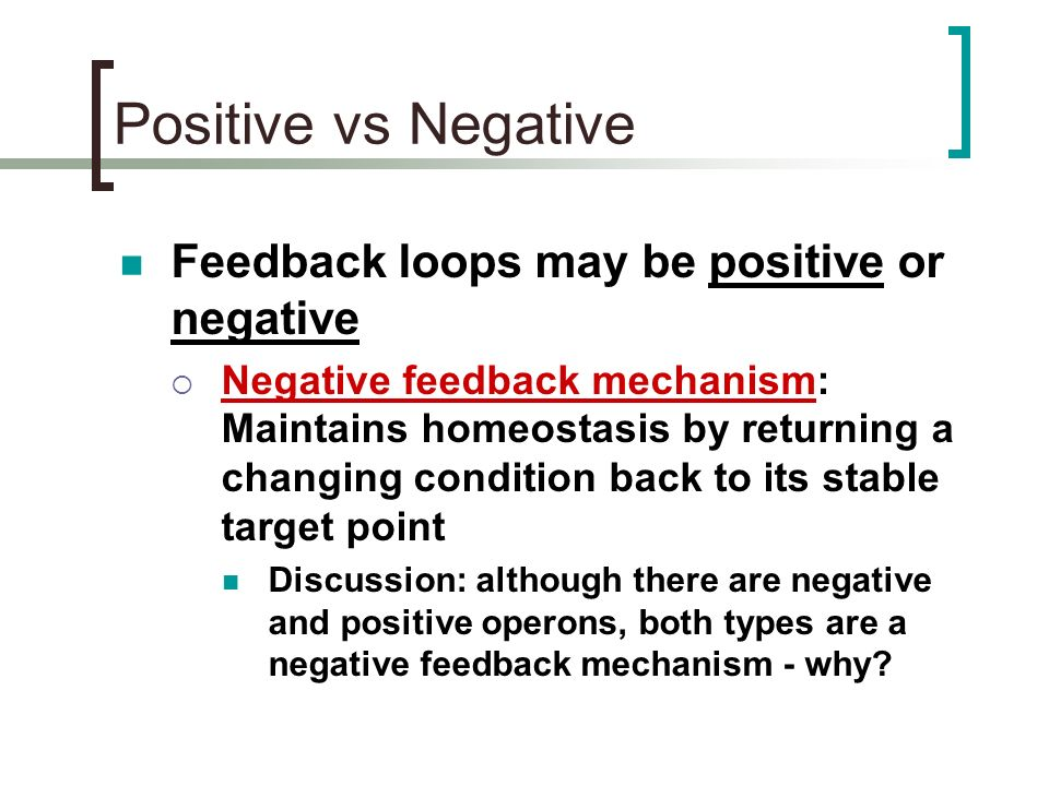 Feedback Control Homeostasis is often maintained through the use of feedback systems (or loops). A feedback system uses the consequences of the proces