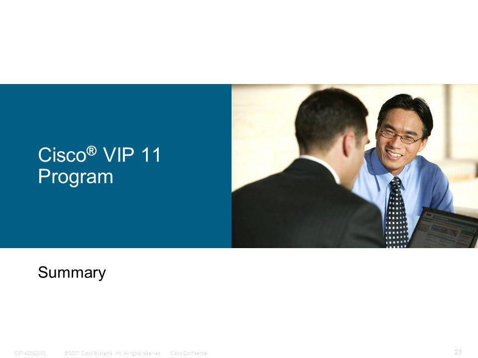 © 2007 Cisco Systems, Inc. All rights reserved.Cisco ConfidentialC97-420923-00 23 Cisco ® VIP 11 Program Summary