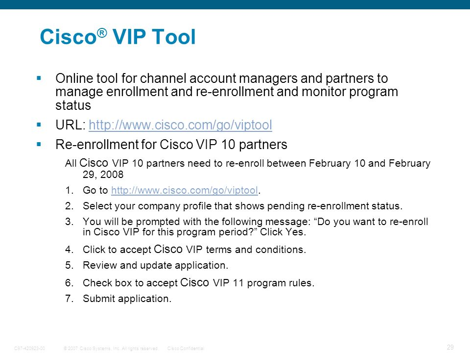 © 2007 Cisco Systems, Inc. All rights reserved.Cisco ConfidentialC97-420923-00 29 Cisco ® VIP Tool Online tool for channel account managers and partne