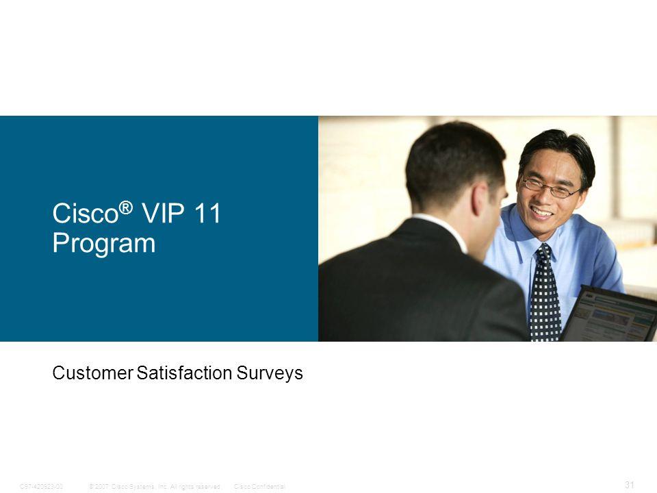 © 2007 Cisco Systems, Inc. All rights reserved.Cisco ConfidentialC97-420923-00 31 Cisco ® VIP 11 Program Customer Satisfaction Surveys
