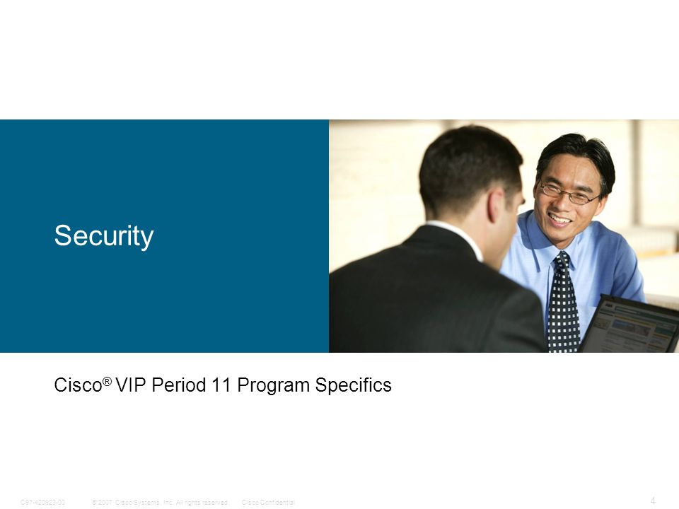 © 2007 Cisco Systems, Inc. All rights reserved.Cisco ConfidentialC97-420923-00 4 Security Cisco ® VIP Period 11 Program Specifics