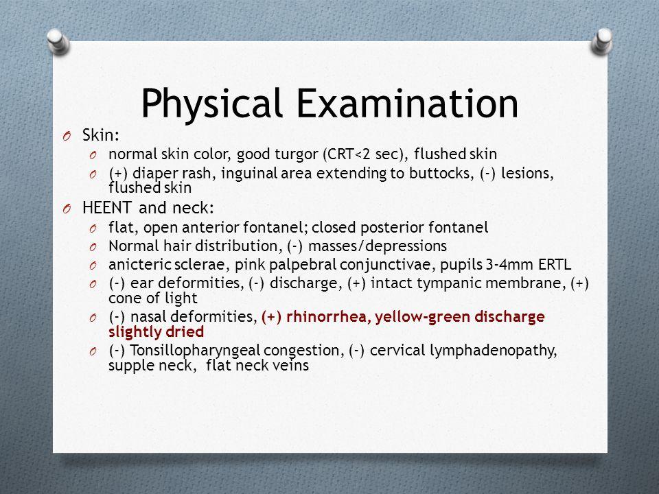 Physical Examination O Skin: O normal skin color, good turgor (CRT<2 sec), flushed skin O (+) diaper rash, inguinal area extending to buttocks, (-) le