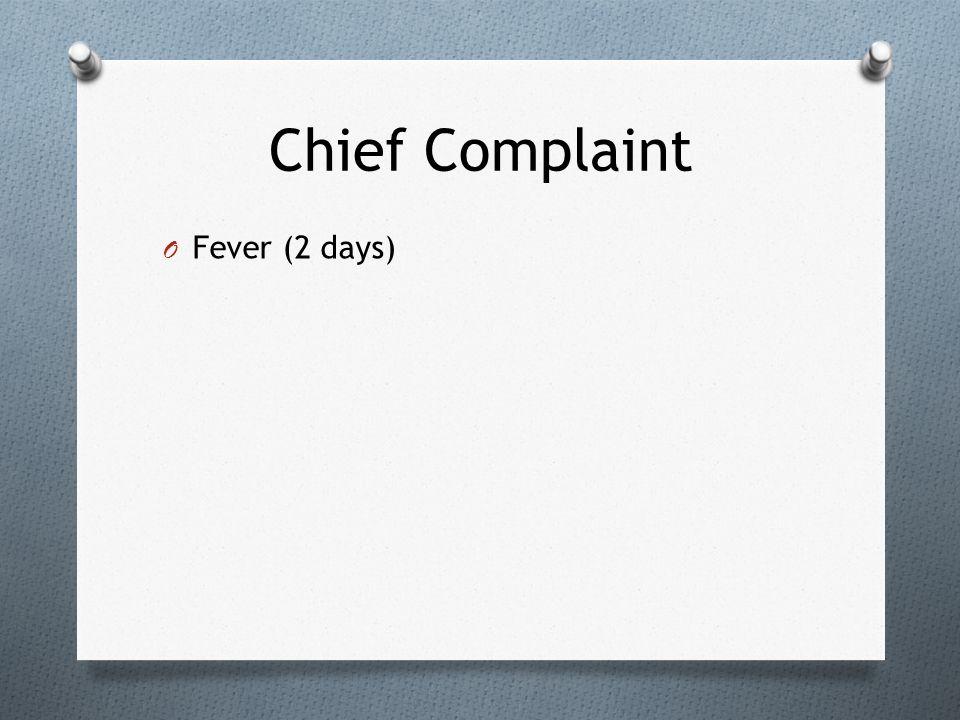Chief Complaint O Fever (2 days)