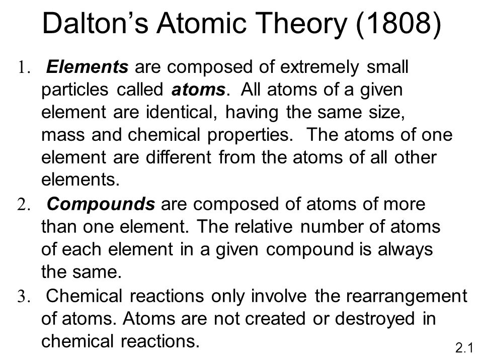 Daltons Atomic Theory (1808) 1. Elements are composed of extremely small particles called atoms. All atoms of a given element are identical, having th
