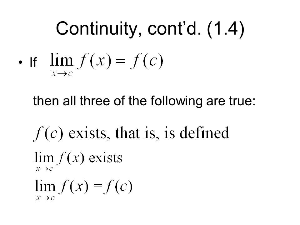 Continuity, contd. (1.4) If then all three of the following are true: