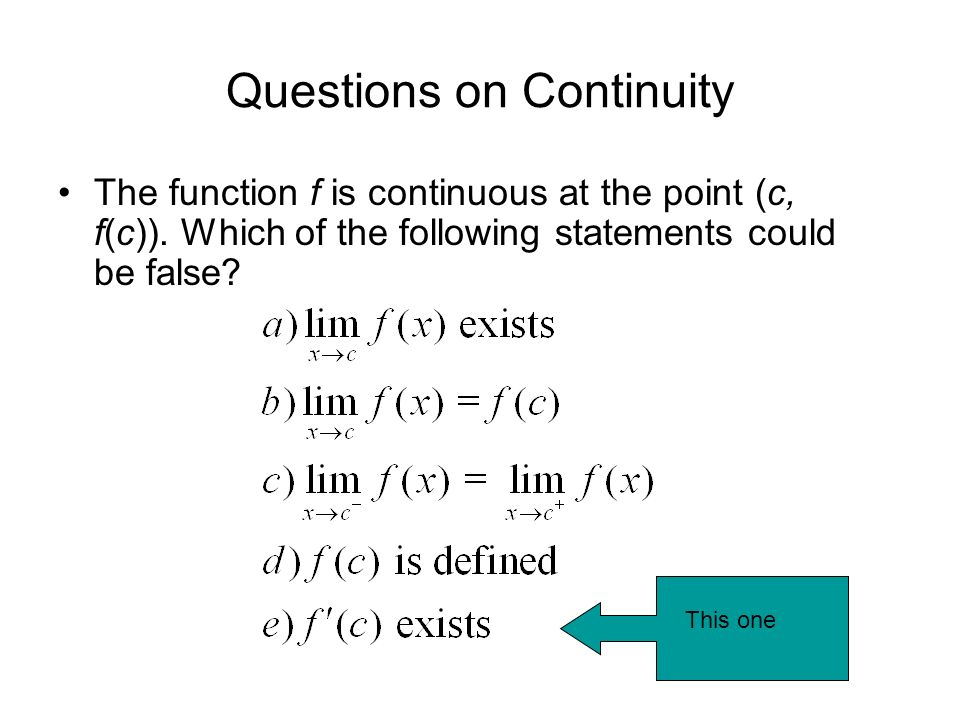 The function f is continuous at the point (c, f(c)). Which of the following statements could be false? This one