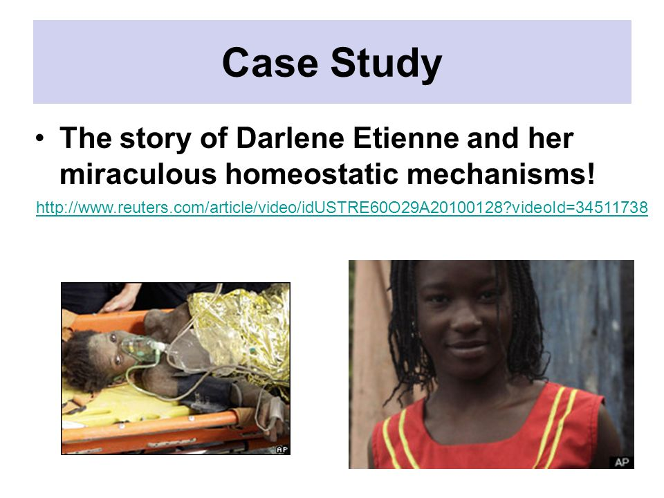 Case Study The story of Darlene Etienne and her miraculous homeostatic mechanisms! http://www.reuters.com/article/video/idUSTRE60O29A20100128?videoId=