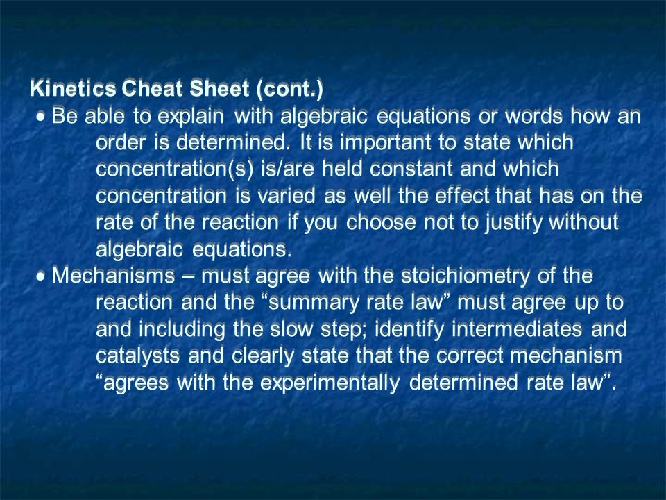Kinetics Cheat Sheet (cont.) Be able to explain with algebraic equations or words how an order is determined.